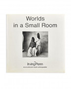 Irving PENN 1917 – 2009 WORLDS IN A SMALL ROOM New York, Grossman Publishers, 1974